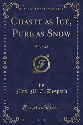 9781330303276: Chaste as Ice, Pure as Snow: A Novel (Classic Reprint)