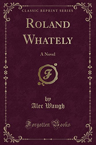 9781330310489: Roland Whately: A Novel (Classic Reprint)