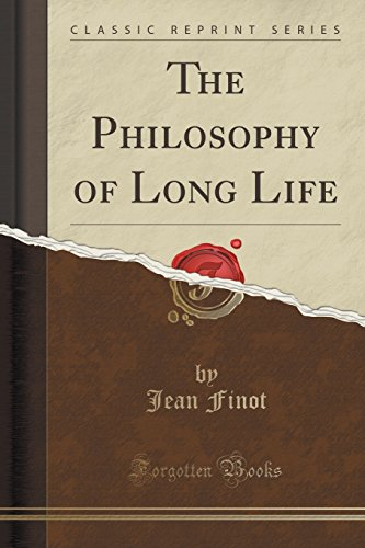 The Philosophy of Long Life Classic Reprint: Finot, Jean