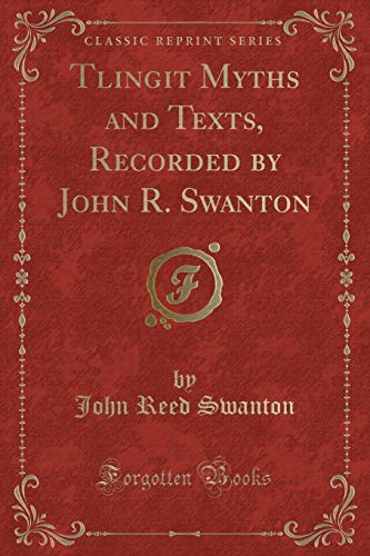 9781330320341: Tlingit Myths and Texts, Recorded by John R. Swanton (Classic Reprint)