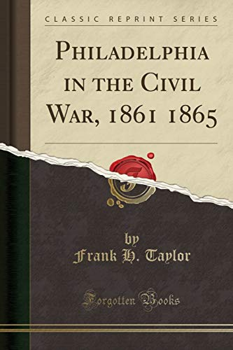 9781330328156: Philadelphia in the Civil War, 1861 1865 (Classic Reprint)