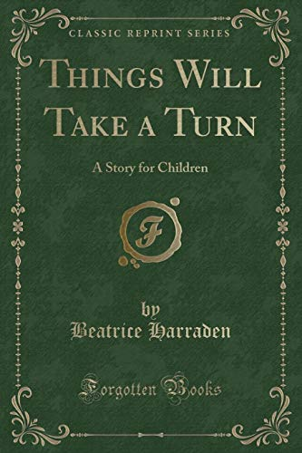 9781330348956: Things Will Take a Turn: A Story for Children (Classic Reprint)
