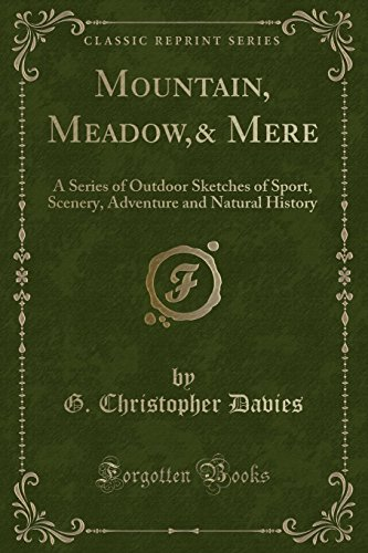 9781330349847: Mountain, Meadow,& Mere: A Series of Outdoor Sketches of Sport, Scenery, Adventure and Natural History (Classic Reprint)