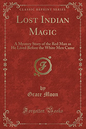 9781330354766: Lost Indian Magic: A Mystery Story of the Red Man as He Lived Before the White Men Came (Classic Reprint)