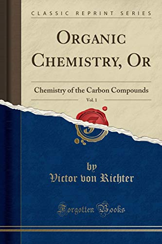 9781330355879: Organic Chemistry, Or, Vol. 1: Chemistry of the Carbon Compounds (Classic Reprint)