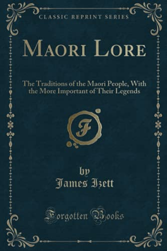 9781330360477: Maori Lore: The Traditions of the Maori People, With the More Important of Their Legends (Classic Reprint)