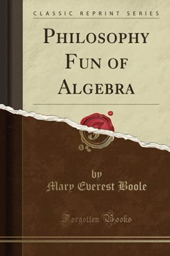 9781330360651: Philosophy Fun of Algebra (Classic Reprint)