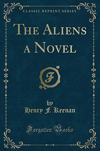 The Aliens a Novel Classic Reprint: Keenan, Henry F.