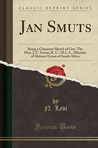 9781330361474: Jan Smuts: Being a Character Sketch of Gen. The Hon. J. C. Smuts, K. C., M.L.A., Minister of Defence Union of South Africa (Classic Reprint)