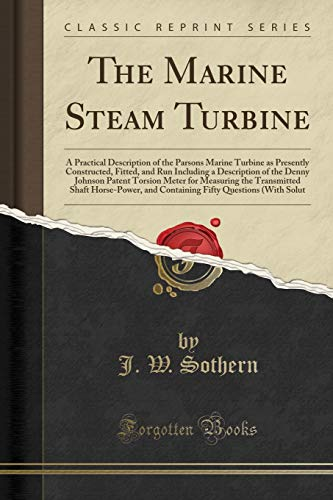9781330366905: The Marine Steam Turbine: A Practical Description of the Parsons Marine Turbine as Presently Constructed, Fitted, and Run Including a Description of ... Shaft Horse-Power, and Containing Fif