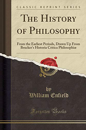 9781330367797: The History of Philosophy: From the Earliest Periods, Drawn Up From Brucker's Historia Critica Philosophiæ (Classic Reprint)