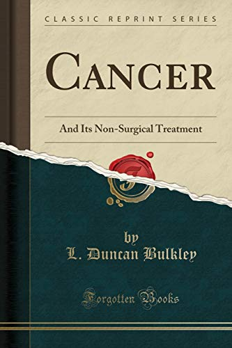 9781330373309: Cancer: And Its Non-Surgical Treatment (Classic Reprint)