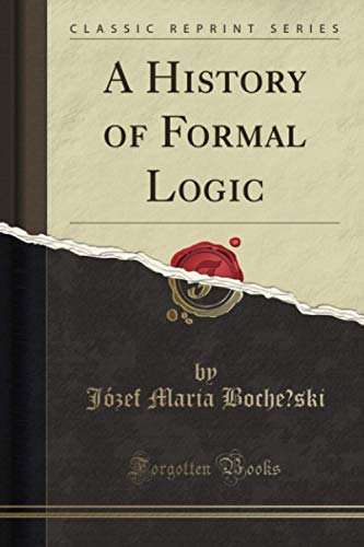 A History of Formal Logic (Classic Reprint): Boche?ski, Józef Maria