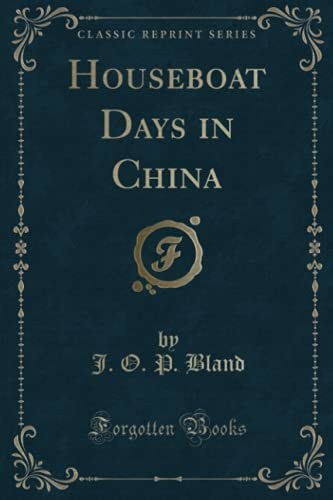 Houseboat Days in China (Classic Reprint) (Paperback): J O P