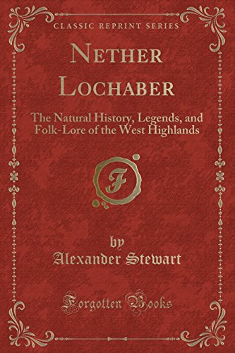 9781330382592: Nether Lochaber: The Natural History, Legends, and Folk-Lore of the West Highlands (Classic Reprint)