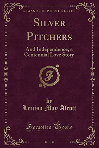 9781330386460: Silver Pitchers: And Independence, a Centennial Love Story (Classic Reprint)