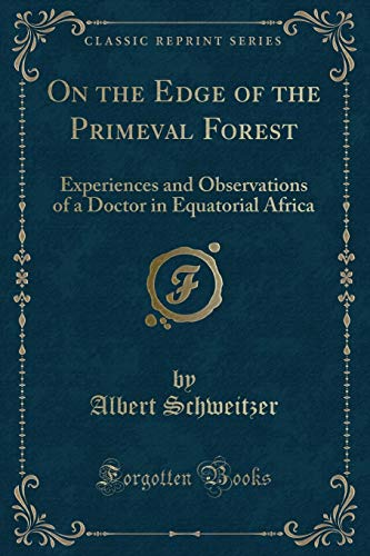 9781330405093: On the Edge of the Primeval Forest: Experiences and Observations of a Doctor in Equatorial Africa (Classic Reprint)