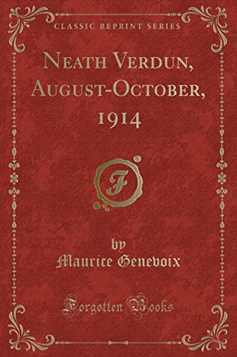 9781330406090: Neath Verdun, August-October, 1914 (Classic Reprint)