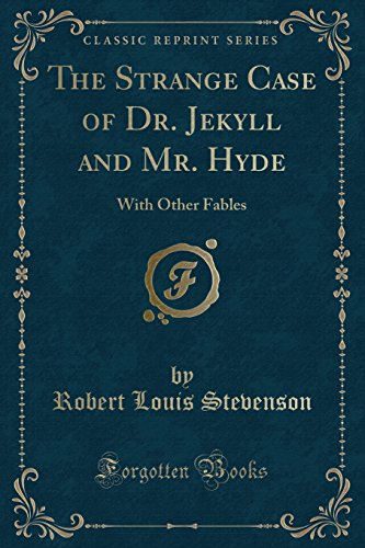 The Strange Case of Dr. Jekyll and Mr. Hyde: With Other Fables
