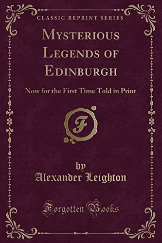 9781330422359: Mysterious Legends of Edinburgh: Now for the First Time Told in Print (Classic Reprint)