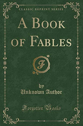 A Book of Fables (Classic Reprint): Author, Unknown