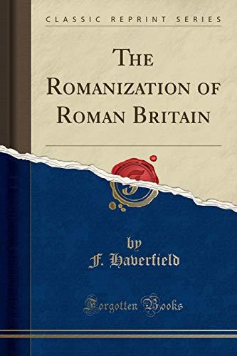 9781330424674: The Romanization of Roman Britain (Classic Reprint)