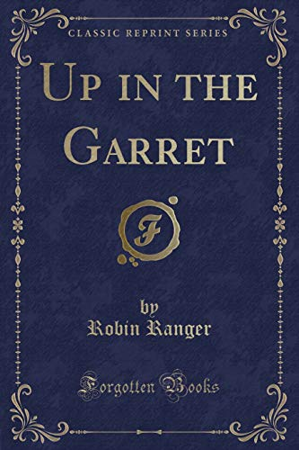 Up in the Garret (Classic Reprint) (Paperback): Robin Ranger
