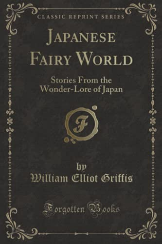 9781330431672: Japanese Fairy World: Stories From the Wonder-Lore of Japan (Classic Reprint)