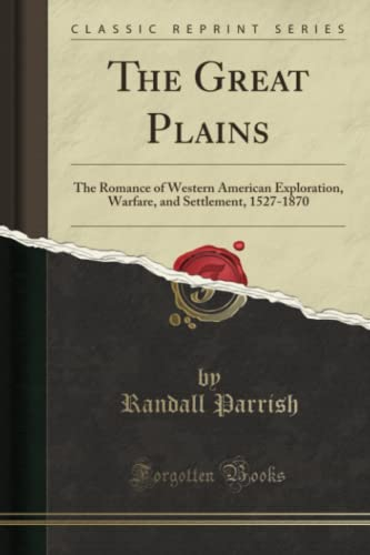 9781330431962: The Great Plains: The Romance of Western American Exploration, Warfare, and Settlement, 1527-1870 (Classic Reprint)