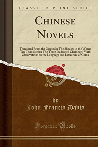 9781330432228: Chinese Novels: Translated From the Originals; The Shadow in the Water; The Twin Sisters; The Three Dedicated Chambers; With Observations on the Language and Literature of China (Classic Reprint)