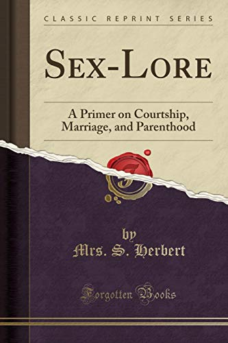 9781330432655: Sex-Lore: A Primer on Courtship, Marriage, and Parenthood (Classic Reprint)