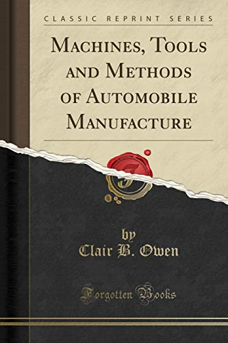 9781330435366: Machines, Tools and Methods of Automobile Manufacture (Classic Reprint)