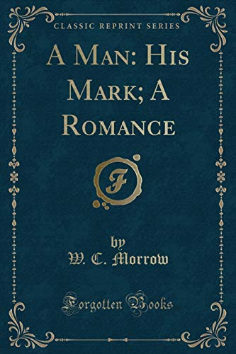 9781330435991: A Man: His Mark; A Romance (Classic Reprint)