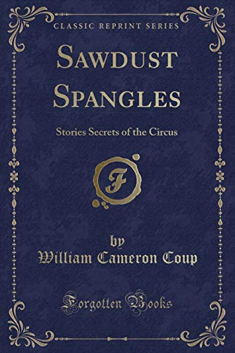 9781330437285: Sawdust Spangles: Stories Secrets of the Circus (Classic Reprint)