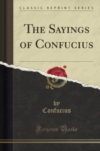 9781330439104: The Sayings of Confucius (Classic Reprint)