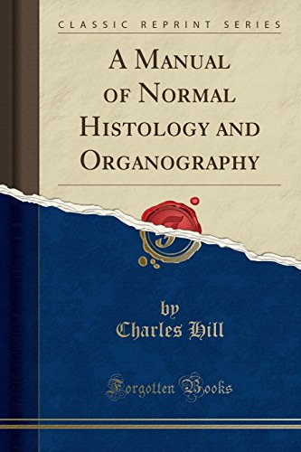 A Manual of Normal Histology and Organography: MR Charles Hill