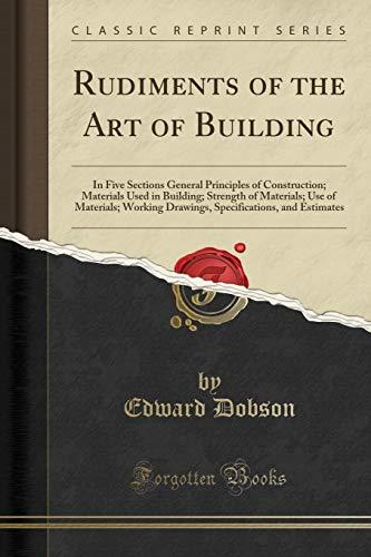 9781330445747: Rudiments of the Art of Building: In Five Sections General Principles of Construction; Materials Used in Building; Strength of Materials; Use of ... and Estimates (Classic Reprint)