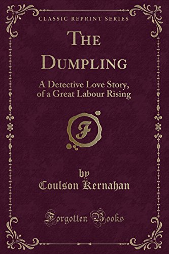 9781330449189: The Dumpling: A Detective Love Story, of a Great Labour Rising (Classic Reprint)