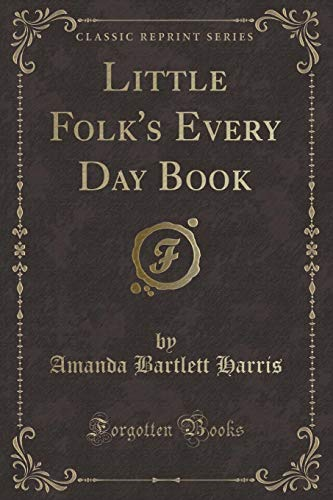 Little Folk s Every Day Book (Classic: Amanda Bartlett Harris