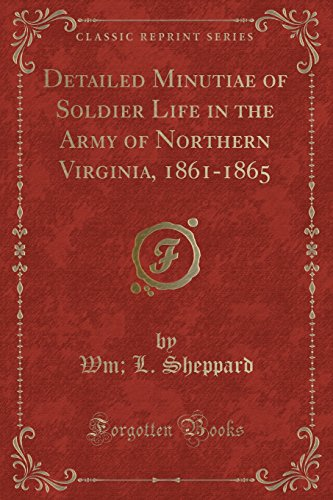 9781330457092: Detailed Minutiae of Soldier Life in the Army of Northern Virginia, 1861-1865 (Classic Reprint)