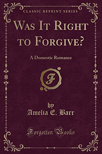 9781330460207: Was It Right to Forgive?: A Domestic Romance (Classic Reprint)