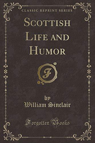 Scottish Life and Humor (Classic Reprint): Sinclair, William