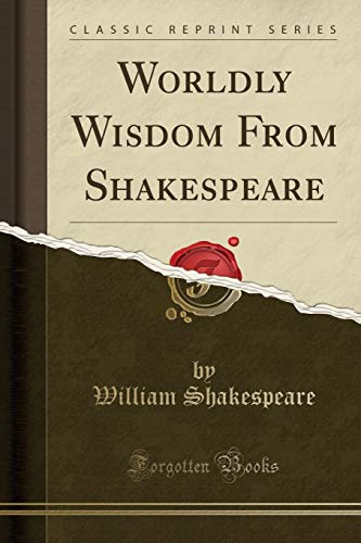 9781330461716: Worldly Wisdom From Shakespeare (Classic Reprint)