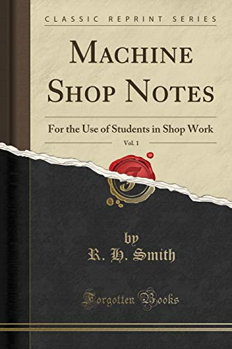 9781330465462: Machine Shop Notes, Vol. 1: For the Use of Students in Shop Work (Classic Reprint)