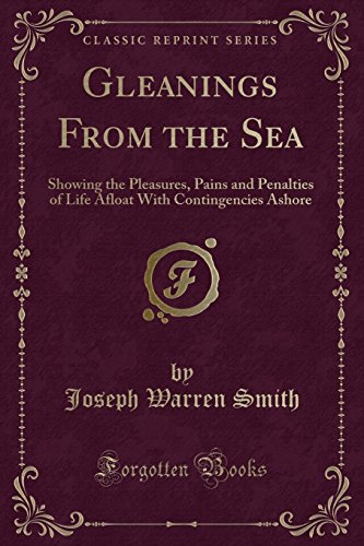 9781330466681: Gleanings From the Sea: Showing the Pleasures, Pains and Penalties of Life Afloat With Contingencies Ashore (Classic Reprint)