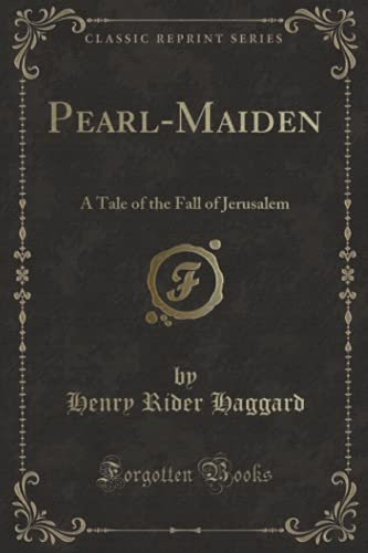 9781330469187: Pearl-Maiden: A Tale of the Fall of Jerusalem (Classic Reprint)