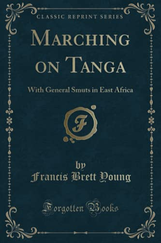 Marching on Tanga: With General Smuts in: Young, Francis Brett