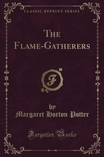 The Flame-Gatherers (Classic Reprint) (Paperback): Margaret Horton Potter