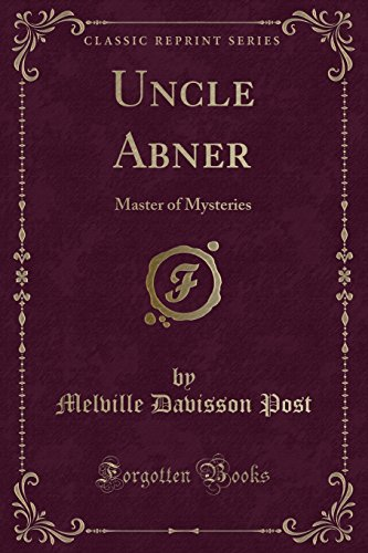 9781330478646: Uncle Abner: Master of Mysteries (Classic Reprint)