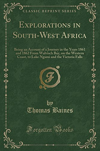 Explorations in South-West Africa: Being an Account: Thomas Baines
